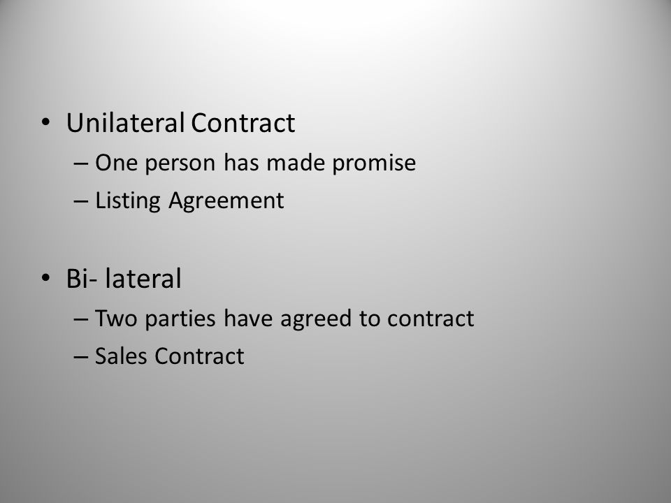 Unilateral Contract Bi- lateral One person has made promise