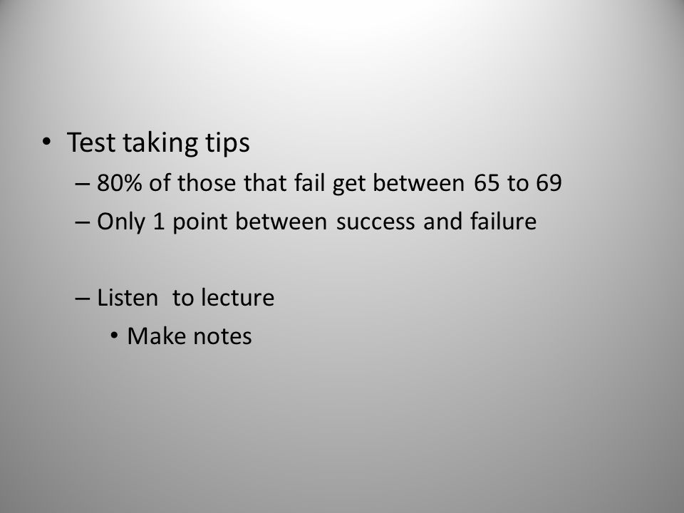 Test taking tips 80% of those that fail get between 65 to 69
