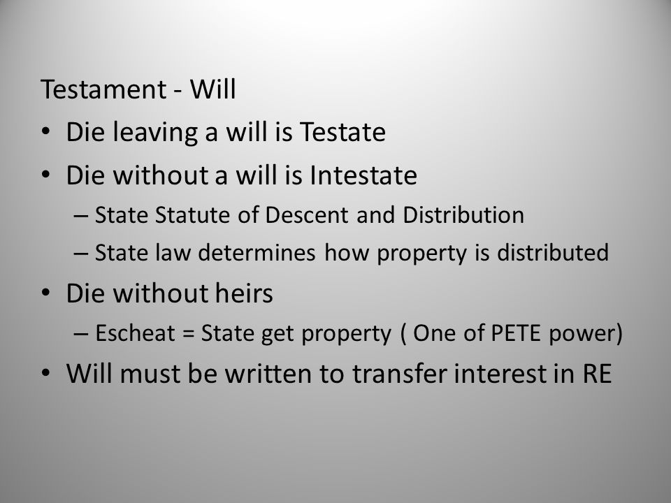Die leaving a will is Testate Die without a will is Intestate