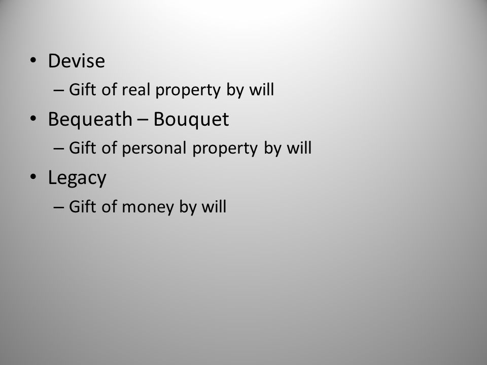 Devise Bequeath – Bouquet Legacy Gift of real property by will