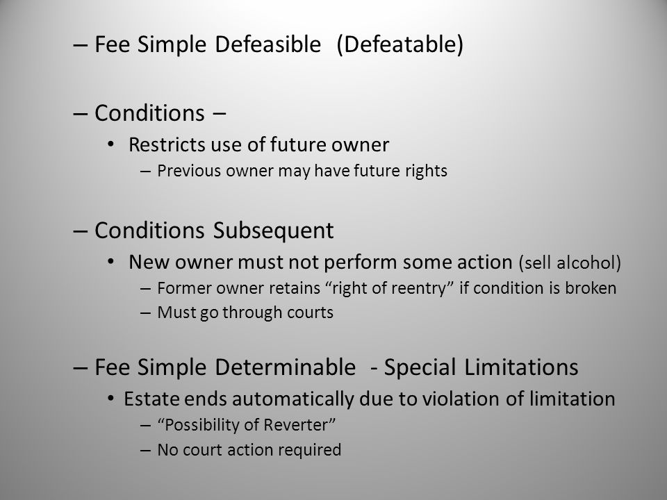Fee Simple Defeasible (Defeatable) Conditions –