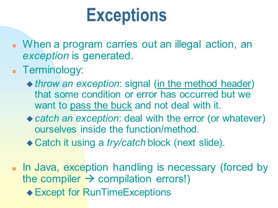 Exceptions When a program carries out an illegal action, an exception is generated. Terminology: