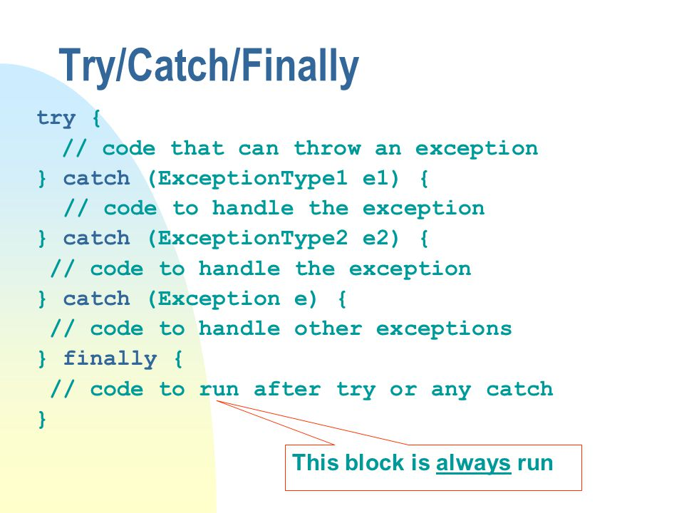 Try/Catch/Finally try { // code that can throw an exception