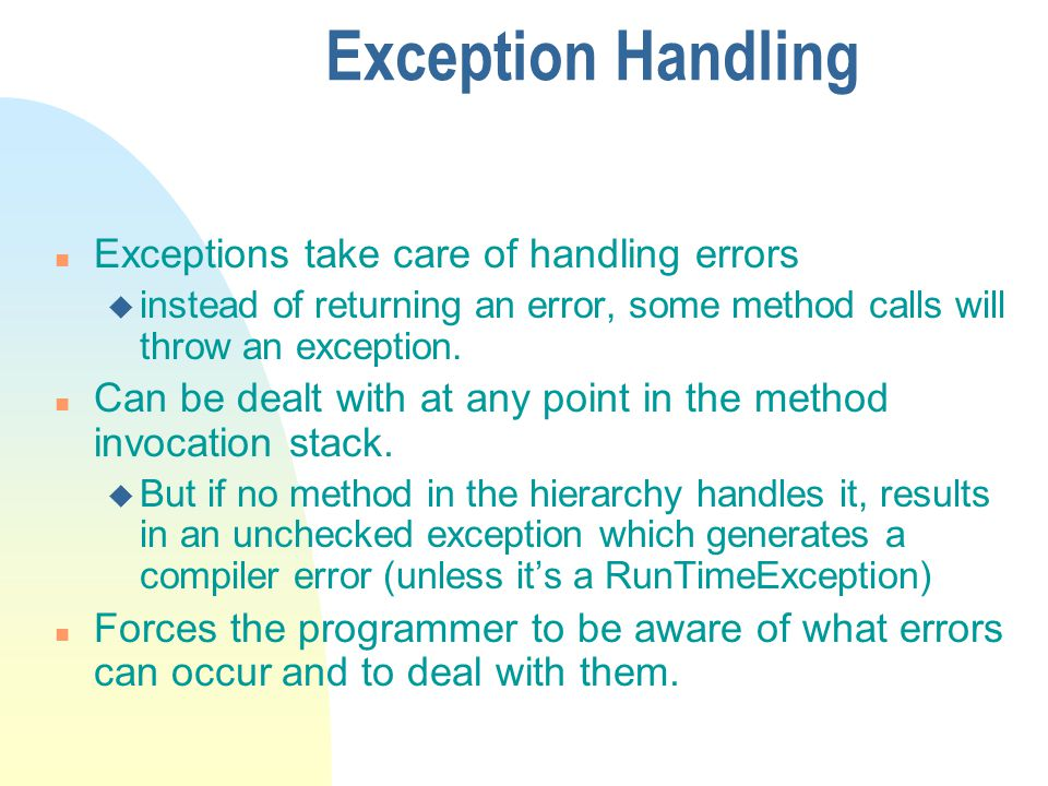 Exception Handling Exceptions take care of handling errors