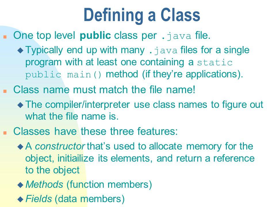 Defining a Class One top level public class per .java file.