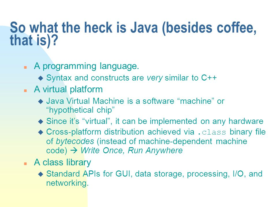So what the heck is Java (besides coffee, that is)