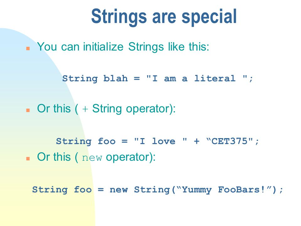 Strings are special You can initialize Strings like this: