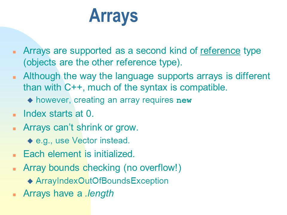Arrays Arrays are supported as a second kind of reference type (objects are the other reference type).