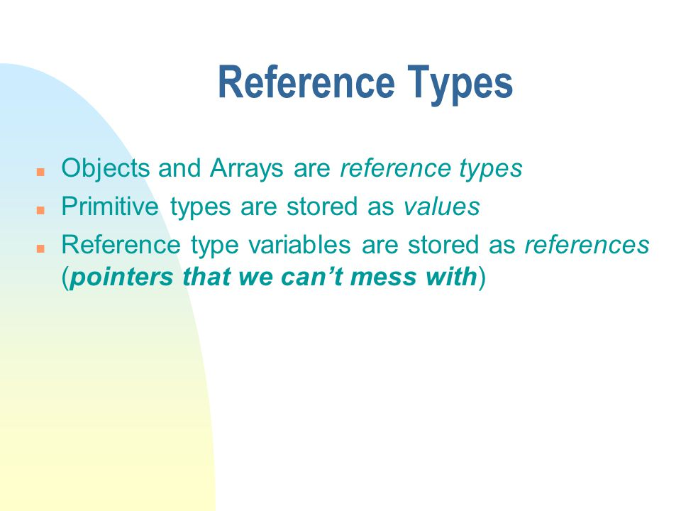 Reference Types Objects and Arrays are reference types