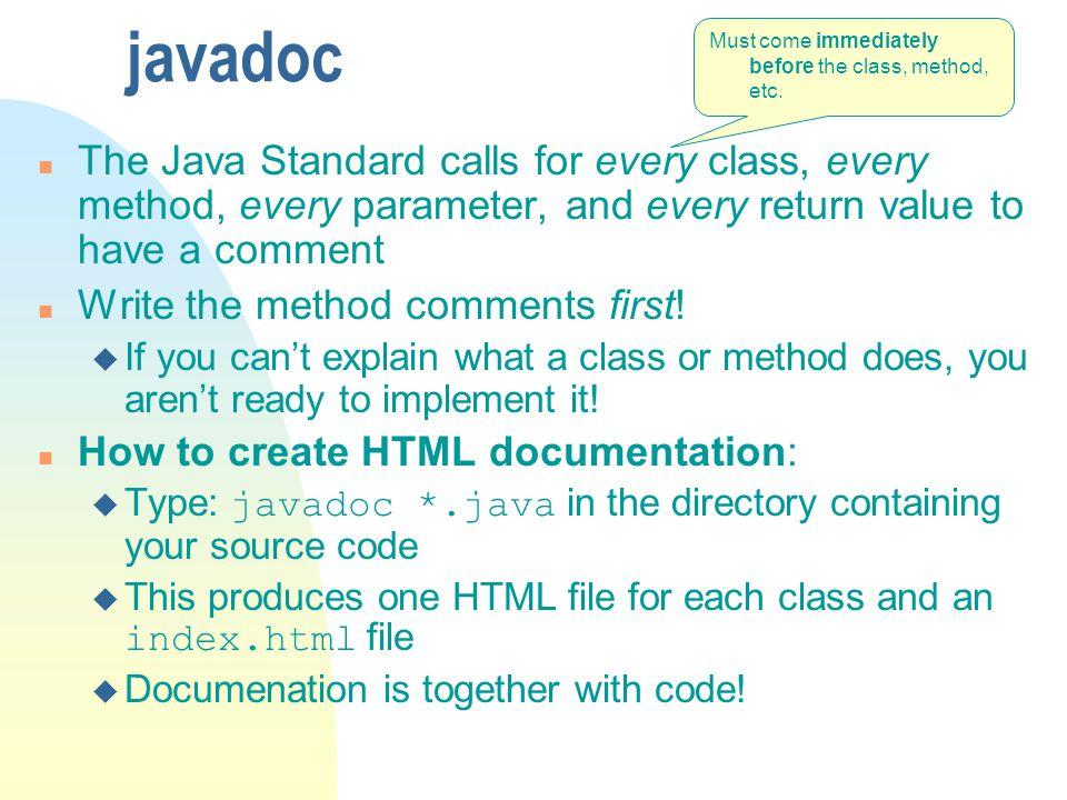 javadoc Must come immediately before the class, method, etc.