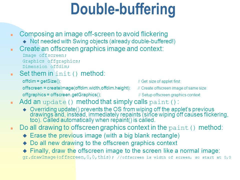 Double-buffering Composing an image off-screen to avoid flickering
