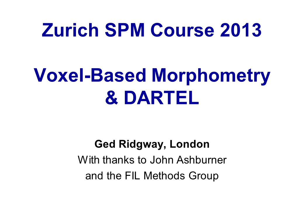 Zurich SPM Course 2013 Voxel-Based Morphometry & DARTEL