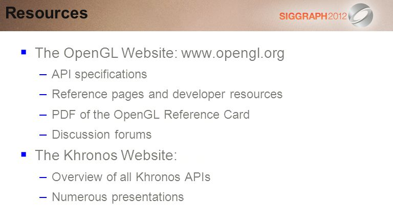 Resources The OpenGL Website: www.opengl.org