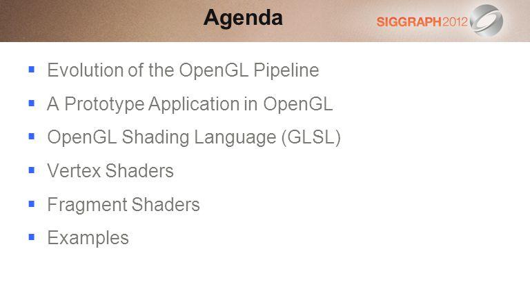 Agenda Evolution of the OpenGL Pipeline