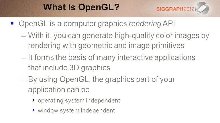 What Is OpenGL OpenGL is a computer graphics rendering API