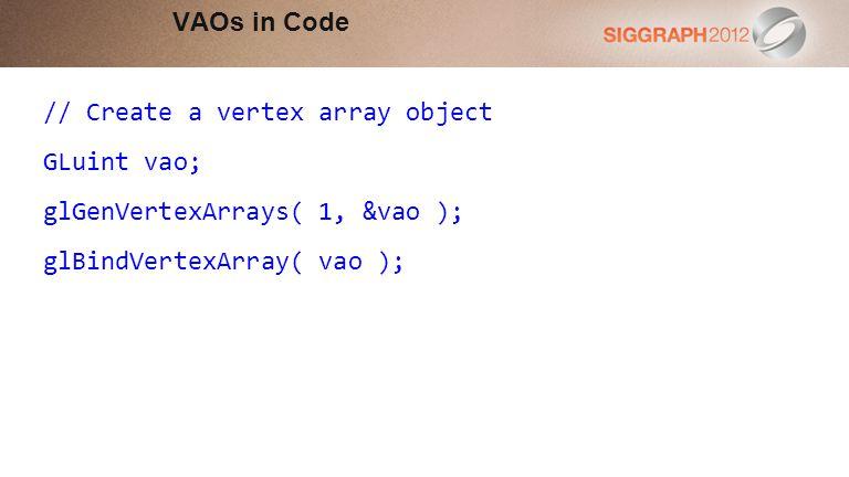 // Create a vertex array object GLuint vao;