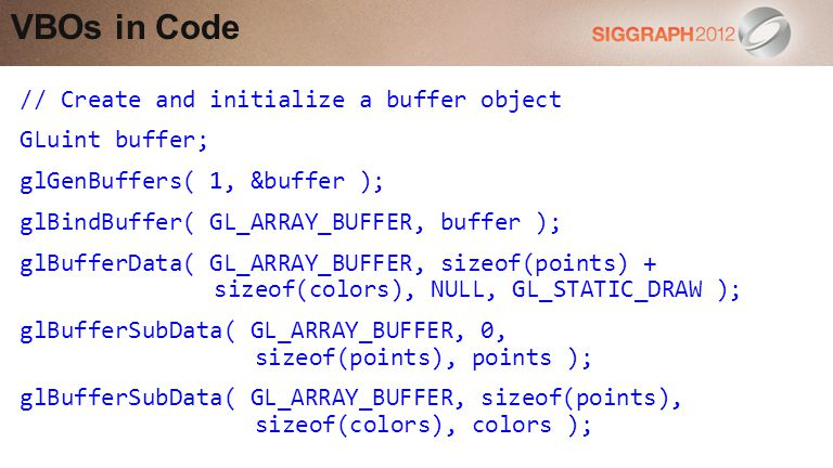 VBOs in Code // Create and initialize a buffer object GLuint buffer;