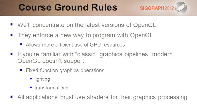 Course Ground Rules We'll concentrate on the latest versions of OpenGL