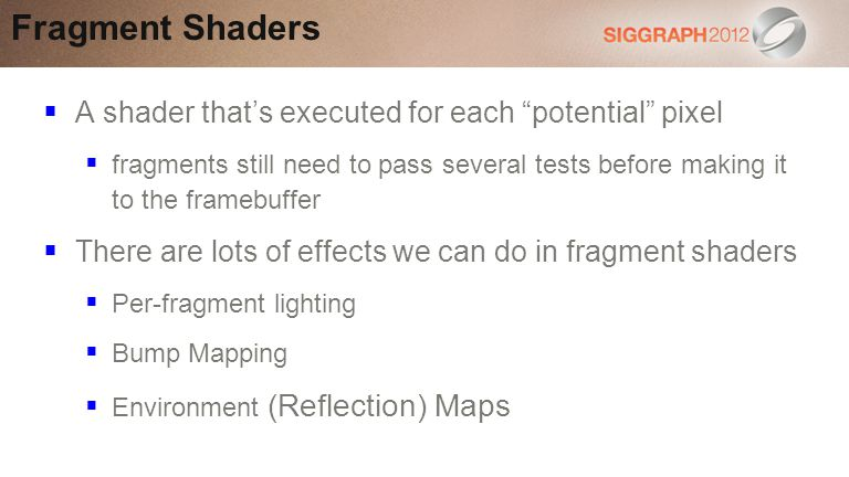 Fragment Shaders A shader that's executed for each potential pixel