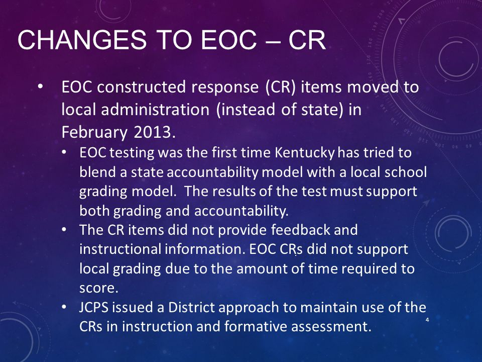 Changes to EOC – CR EOC constructed response (CR) items moved to local administration (instead of state) in February 2013.