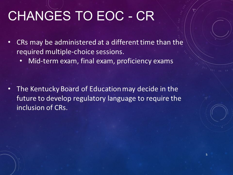 Changes to EOC - cr CRs may be administered at a different time than the required multiple-choice sessions.