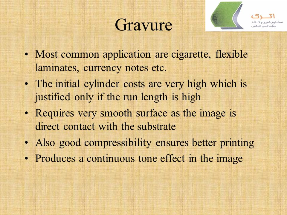 Gravure Most common application are cigarette, flexible laminates, currency notes etc.