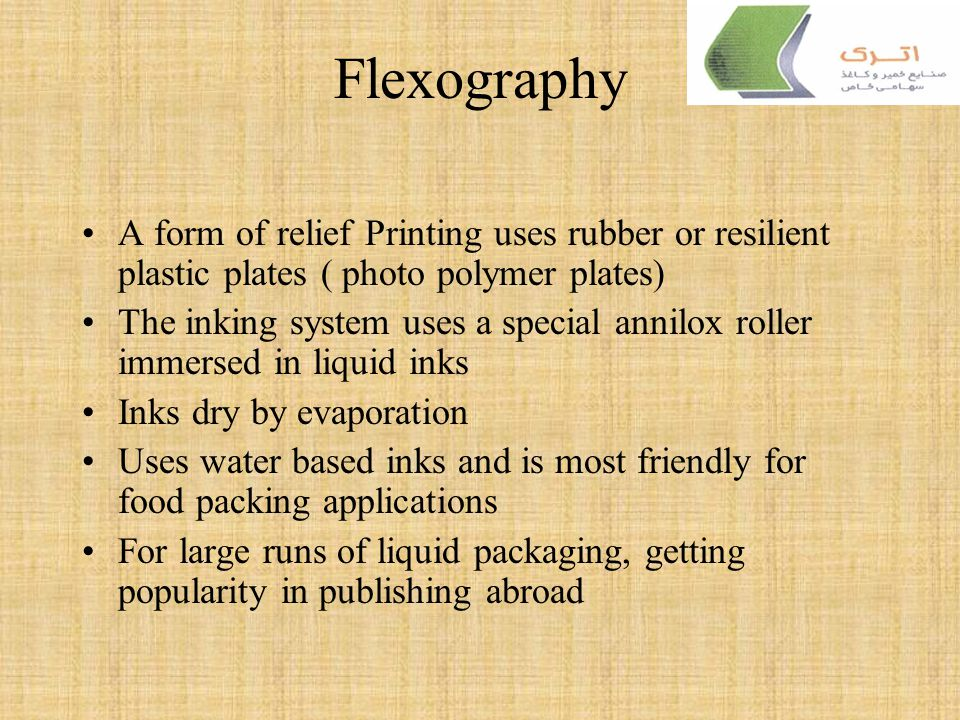 Flexography A form of relief Printing uses rubber or resilient plastic plates ( photo polymer plates)