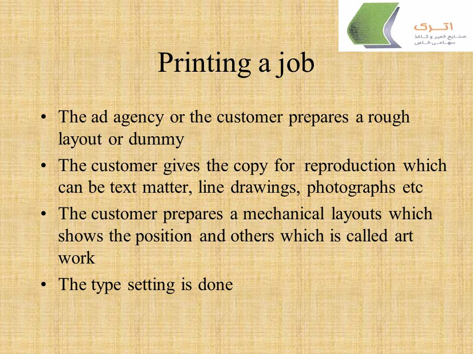 Printing a job The ad agency or the customer prepares a rough layout or dummy.