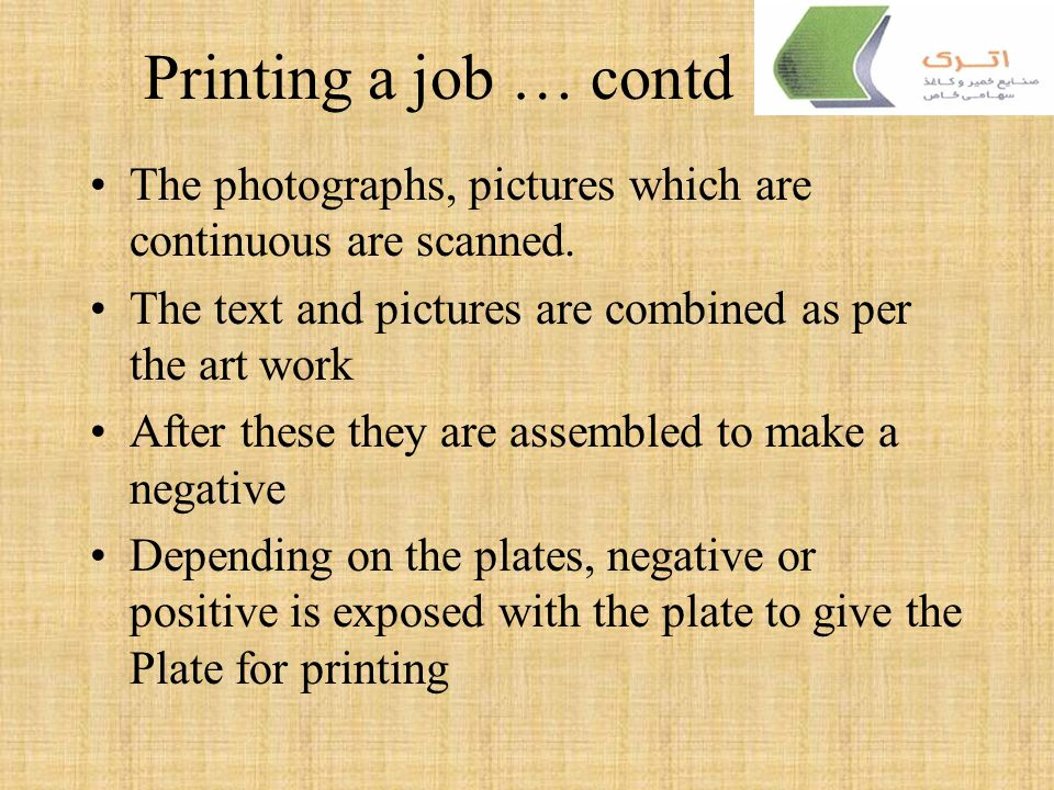 Printing a job … contd The photographs, pictures which are continuous are scanned. The text and pictures are combined as per the art work.