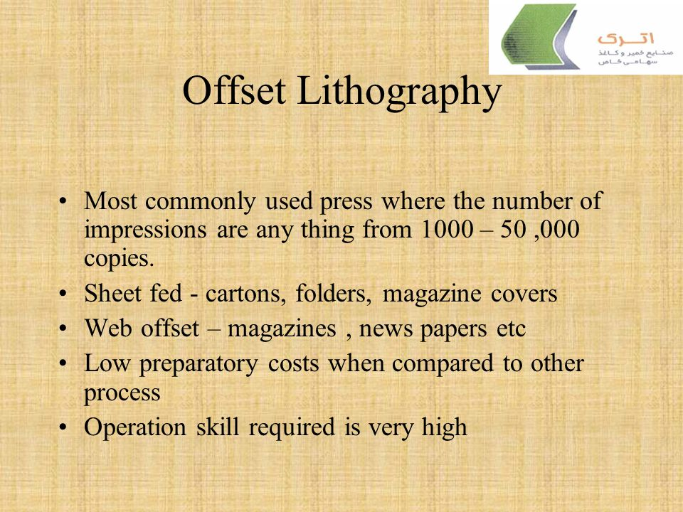 Offset Lithography Most commonly used press where the number of impressions are any thing from 1000 – 50 ,000 copies.