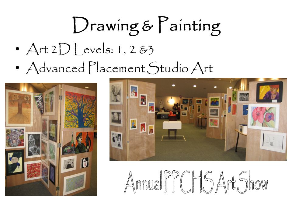 Drawing & Painting Annual PPCHS Art Show Art 2D Levels: 1, 2 &3