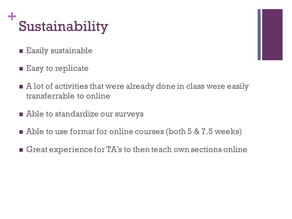 Sustainability Easily sustainable Easy to replicate
