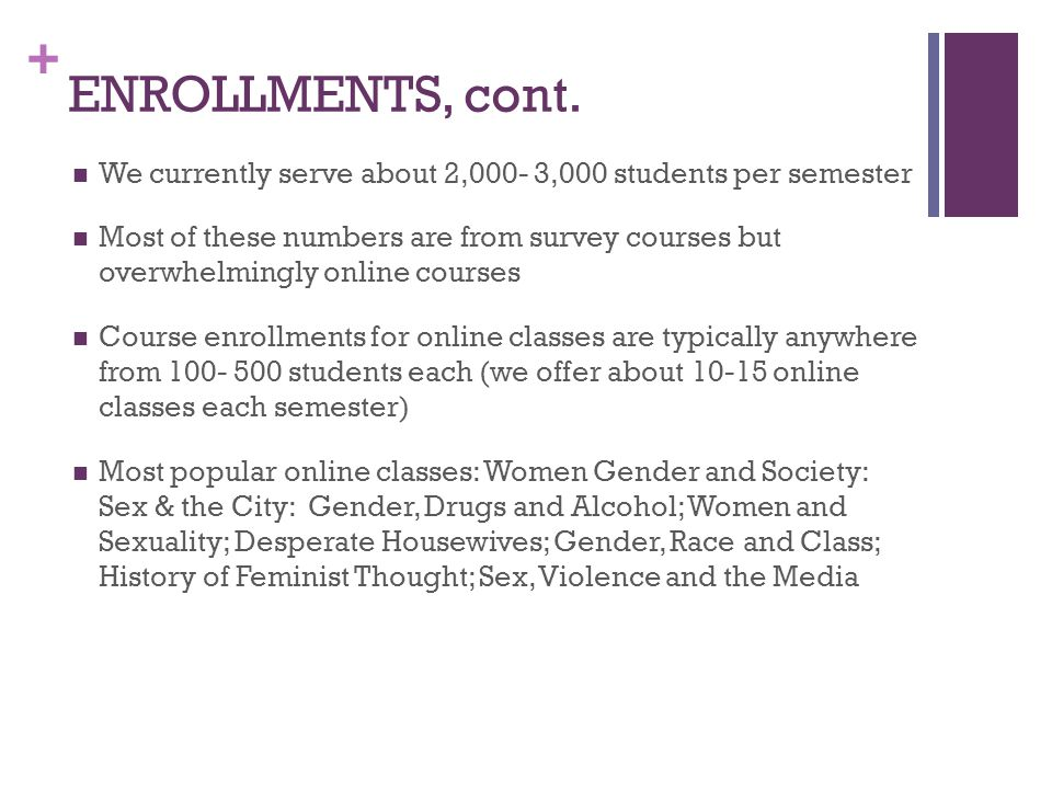 ENROLLMENTS, cont. We currently serve about 2,000- 3,000 students per semester.