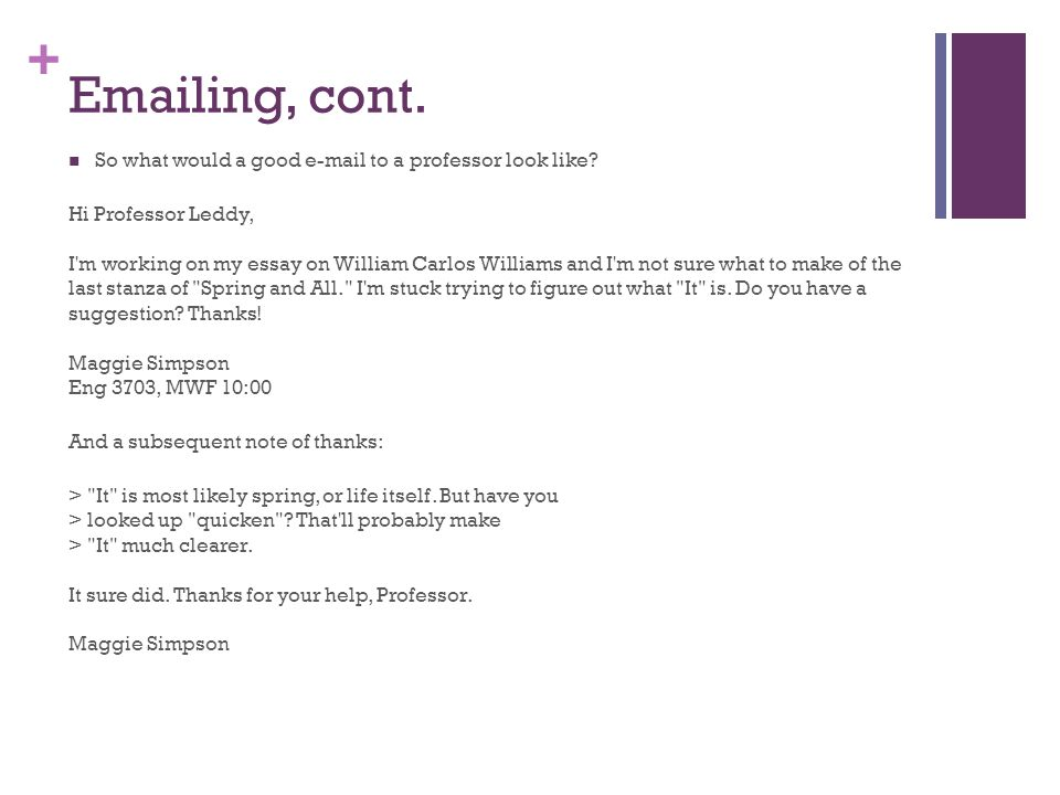 Emailing, cont. So what would a good e-mail to a professor look like