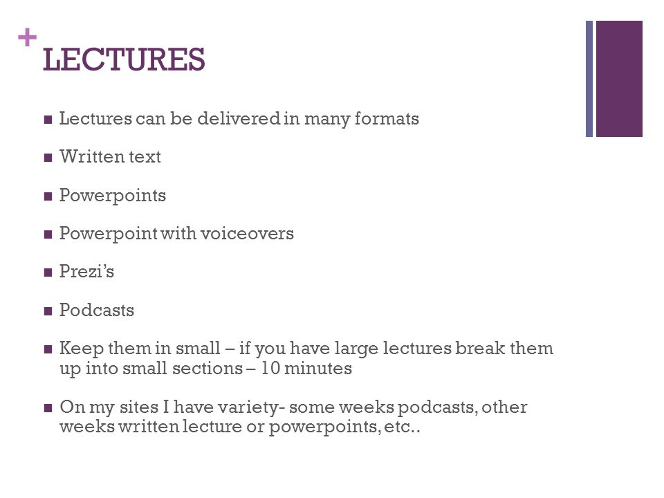 LECTURES Lectures can be delivered in many formats Written text