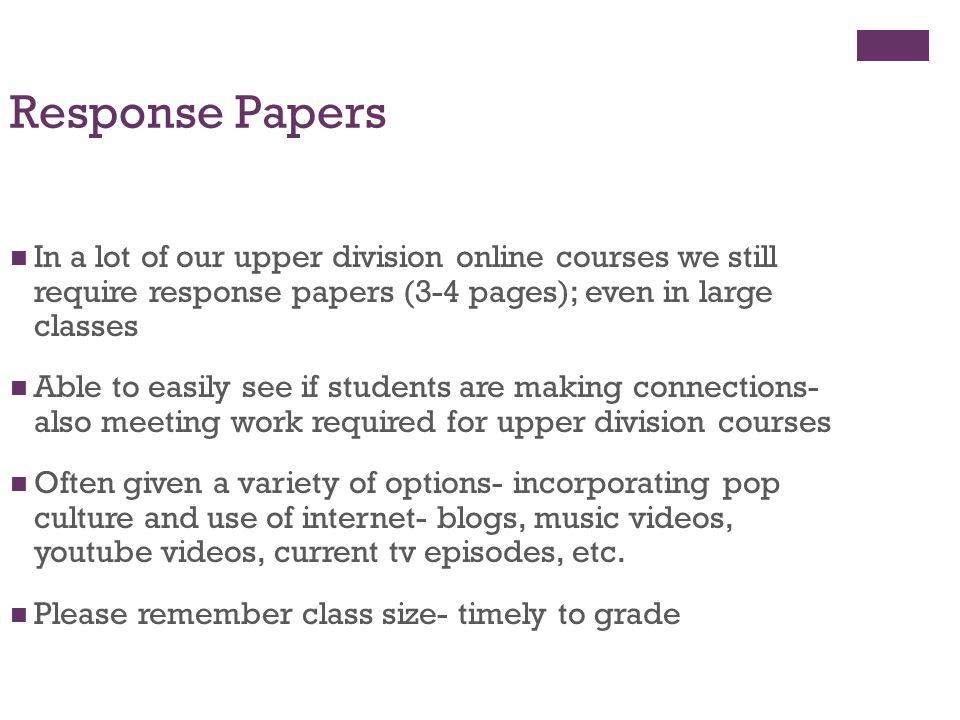 Response Papers In a lot of our upper division online courses we still require response papers (3-4 pages); even in large classes.