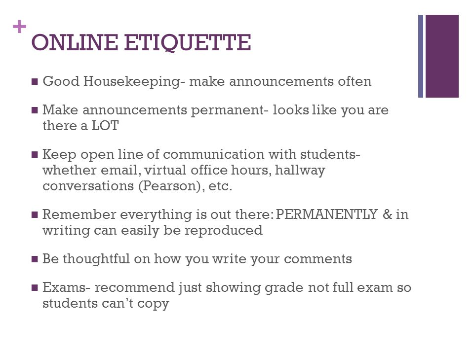 ONLINE ETIQUETTE Good Housekeeping- make announcements often