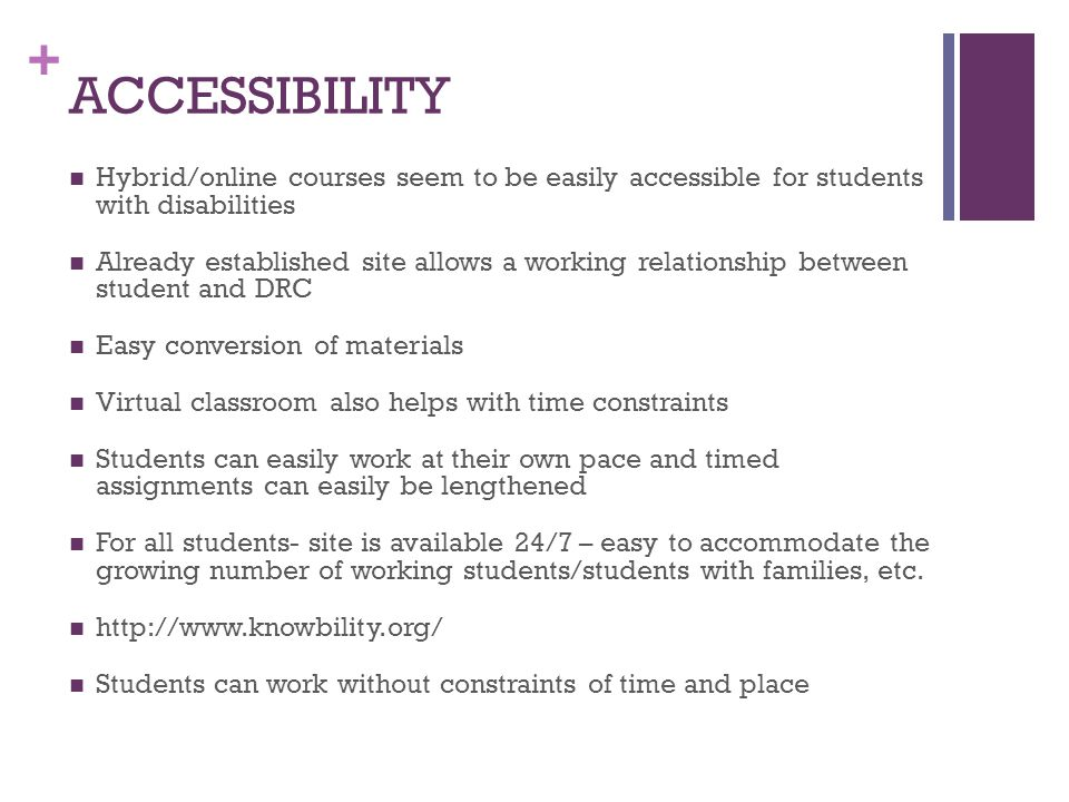 ACCESSIBILITY Hybrid/online courses seem to be easily accessible for students with disabilities.