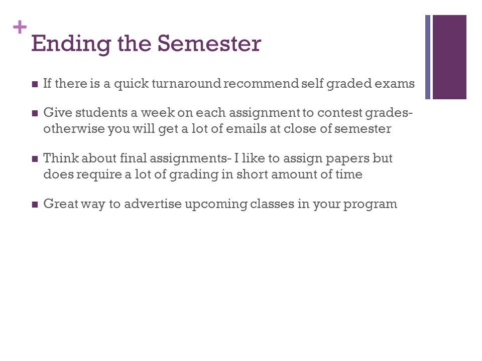 Ending the Semester If there is a quick turnaround recommend self graded exams.