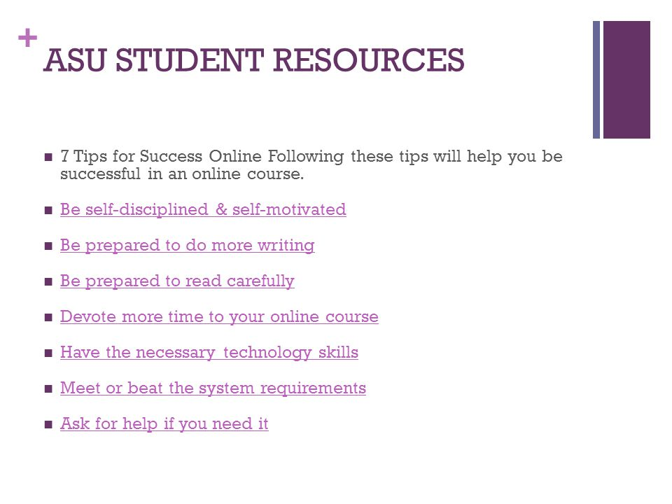 ASU STUDENT RESOURCES 7 Tips for Success Online Following these tips will help you be successful in an online course.