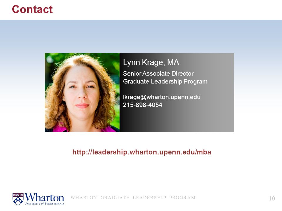 Contact Lynn Krage, MA http://leadership.wharton.upenn.edu/mba