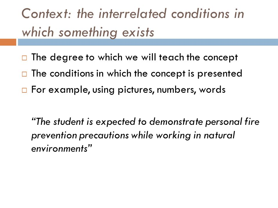 Context: the interrelated conditions in which something exists