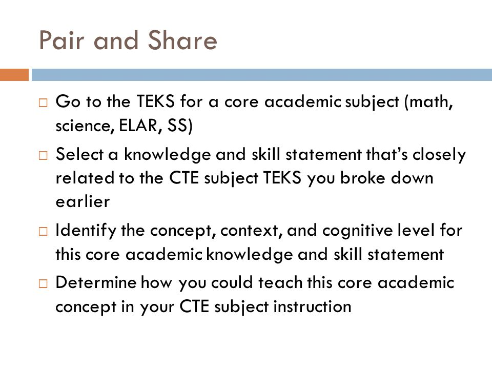 Pair and Share Go to the TEKS for a core academic subject (math, science, ELAR, SS)