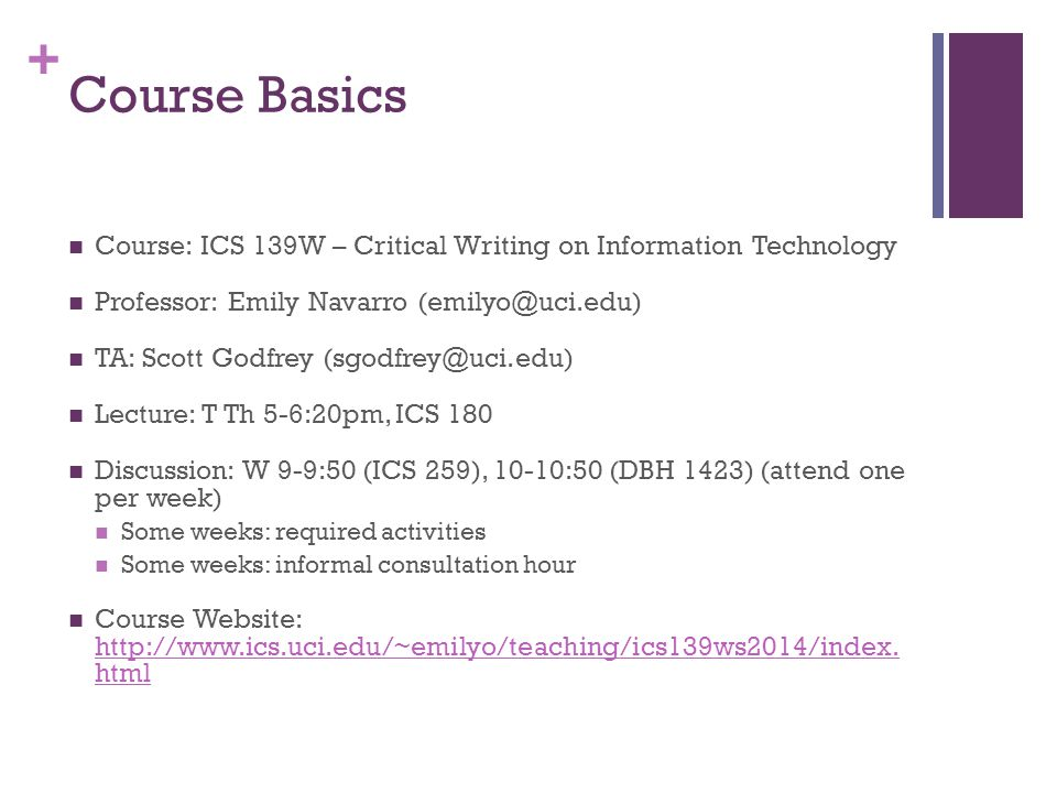 Course Basics Course: ICS 139W – Critical Writing on Information Technology. Professor: Emily Navarro (emilyo@uci.edu)