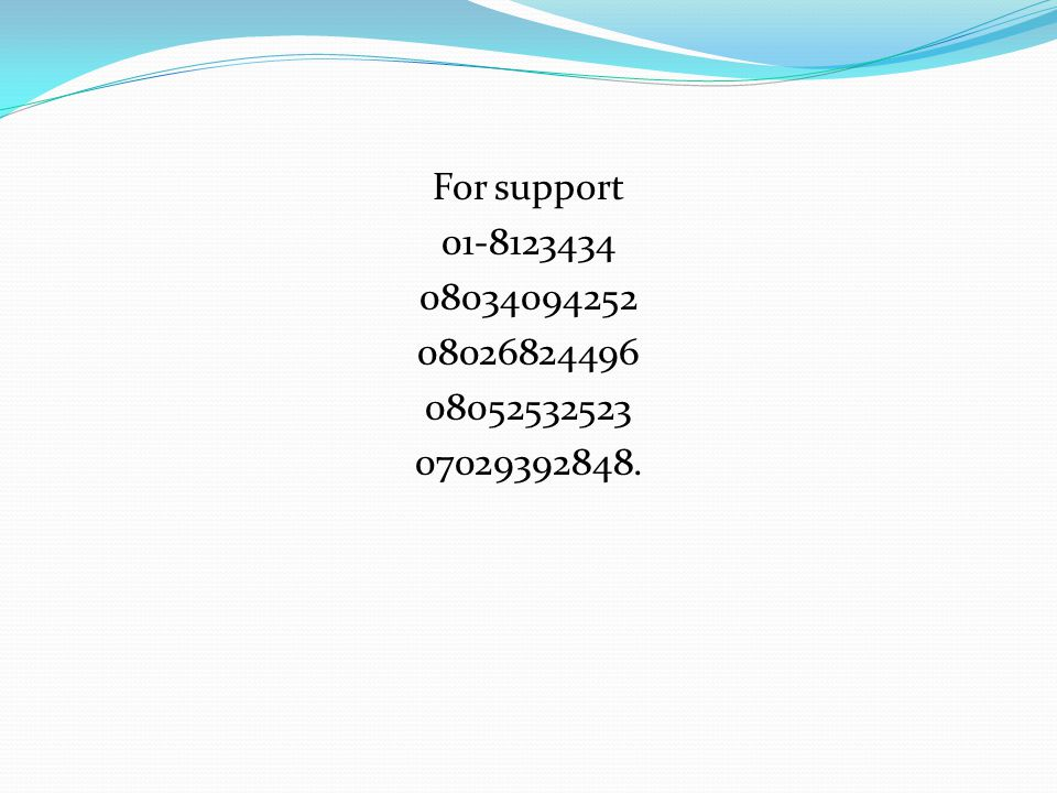 For support 01-8123434 08034094252 08026824496 08052532523 07029392848.