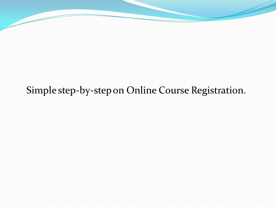 Simple step-by-step on Online Course Registration.