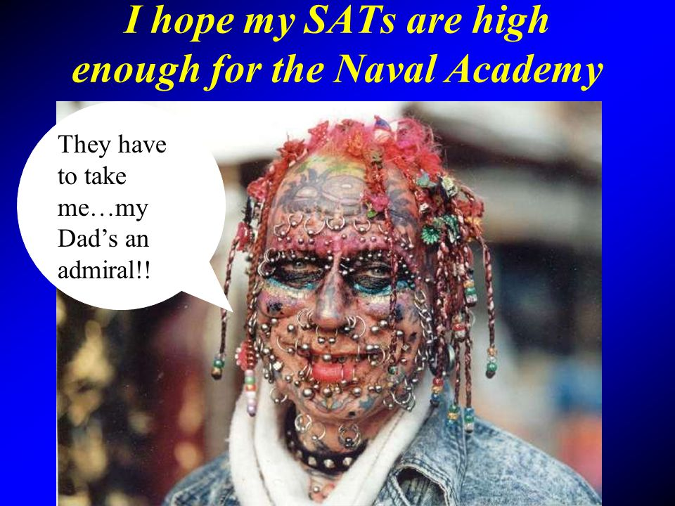 I hope my SATs are high enough for the Naval Academy