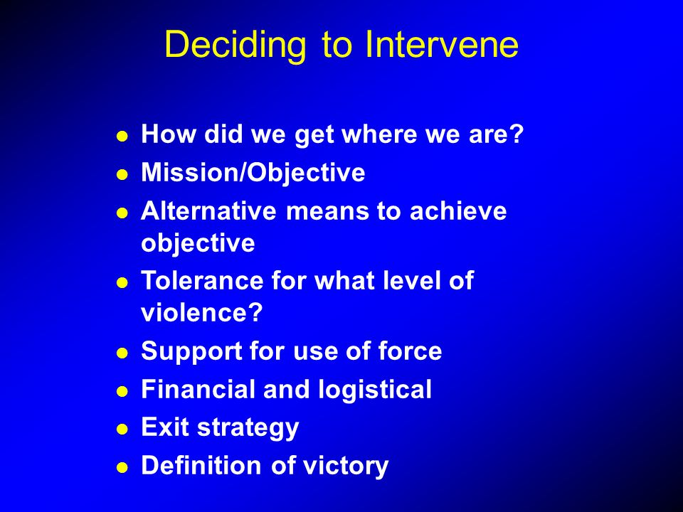 Deciding to Intervene How did we get where we are Mission/Objective