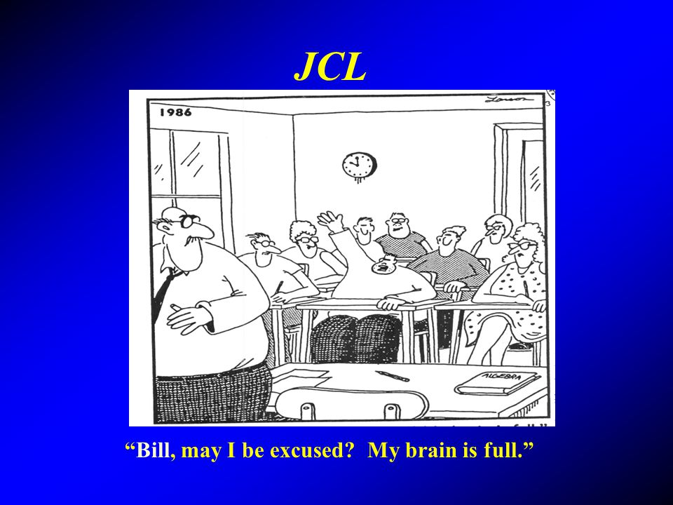 JCL Bill, may I be excused My brain is full.