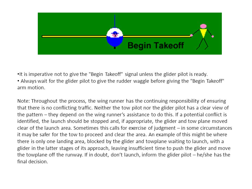 It is imperative not to give the Begin Takeoff signal unless the glider pilot is ready.